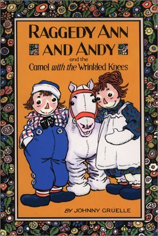 Raggedy Ann and Andy and the Camel With the Wrinkled Knees by Johnny Gruelle