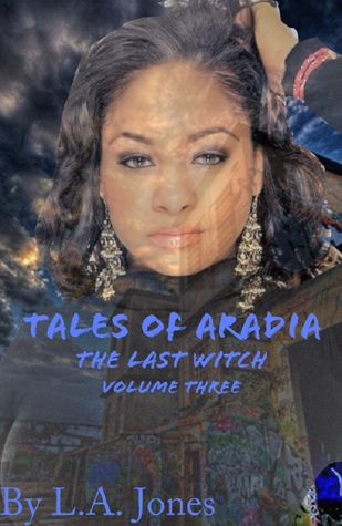 Tales of Aradia the Last Witch Volume 3 by L.A. Jones