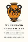 My Husband and My Wives: A Gay Man's Odyssey