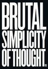 Brutal Simplicity of Thought: How It Changed the World