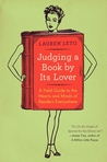 Judging a Book by Its Lover: A Field Guide to the Hearts and Minds of Readers Everywhere