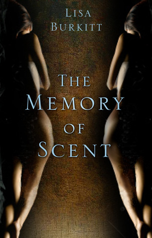 The Memory of Scent by Lisa Burkitt