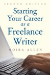 Starting Your Career as a Freelance Writer by Moira Allen