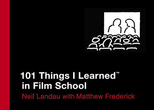 101 Things I Learned ® in Film School by Neil Landau