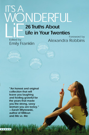 It's a Wonderful Lie: 26 Truths About Life in Your Twenties