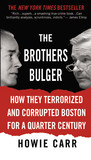 The Brothers Bulger: How They Terrorized and Corrupted Boston for a Quarter Century