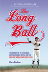 The Long Ball: The Summer of '75 -- Spaceman, Catfish, Charlie Hustle, and the Greatest World Series Ever Played