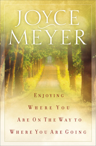 Enjoying Where You Are on the Way to Where You Are Going by Joyce Meyer
