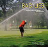 Bad Lies: A Field Guide to Lost Balls, Missing Links, and Other Golf Mishaps