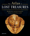 Atlas of Lost Treasures: Rediscover Ancient Wonders from Around the World