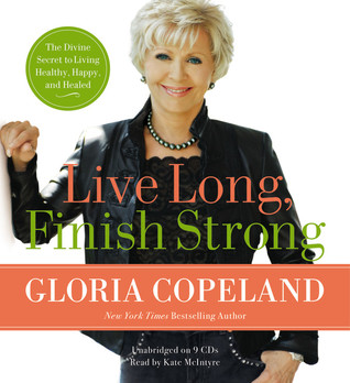 Live Long, Finish Strong by Gloria Copeland