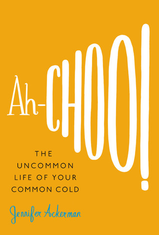Ah-Choo!: The Uncommon Life of Your Common Cold