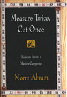 Measure Twice, Cut Once: Lessons from a Master Carpenter