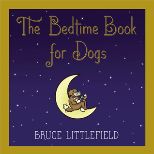 The Bedtime Book for Dogs by Bruce   Littlefield