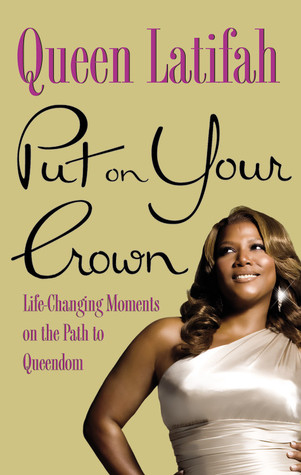 Put on Your Crown by Queen Latifah