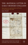 The Material Letter in Early Modern England: Manuscript Letters and the Culture and Practices of Letter-Writing, 1512-1635
