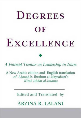 Degrees of Excellence: A Fatimid Treatise on Leadership in Islam