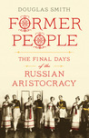 Former People: The Final Days of the Russian Aristocracy