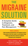 The Migraine Solution: A Complete Guide to Diagnosis, Treatment, and Pain Management