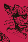 No Animals We Could Name