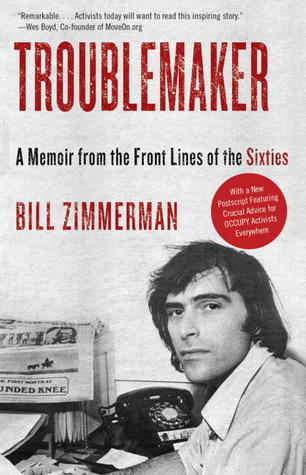 Troublemaker: A Memoir from the Front Lines of the Sixties