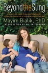 Beyond the Sling: A Real-Life Guide to Raising Confident, Loving Children the Attachment Parenting Way