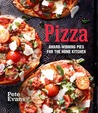 Pizza: Simple, Delicious Recipes for Pizza at Home