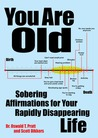 You Are Old: And Other Depressing Thoughts About Your Life