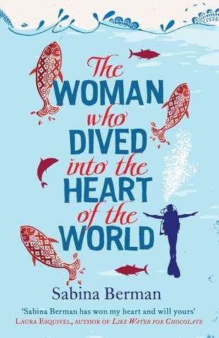 The Woman Who Dived into the Heart of the World by Sabina Berman