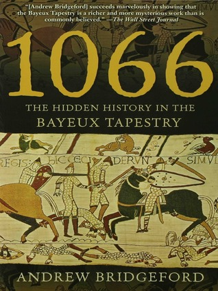 1066: The Hidden History in the Bayeux Tapestry