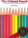 The Colored Pencil: Key Concepts for Handling the Medium, Revised Edition