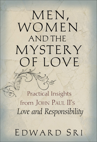 Men, Women and the Mystery of Love by Edward Sri