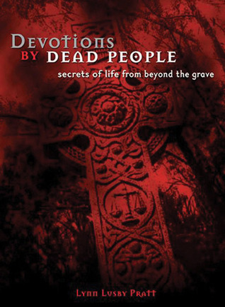 Devotions by Dead People: Secrets of Life from Beyond the Grave