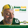 Green, Gold, and Proud: The Green Bay Packers: Portraits, Stories, and Traditions of the Greatest Fans in the World