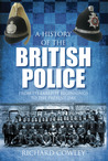 A History of the British Police: From its Earliest Beginnings to the Present Day