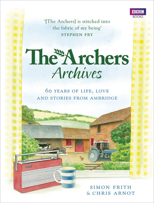 The Archers Archives: 60 Years of Life, Love and Stories from Ambridge