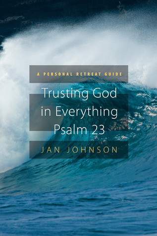Trusting God for Everything--Psalm 23 by Jan Johnson