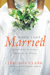 When I Get Married . . .: Surrendering the Fantasy, Embracing the Reality