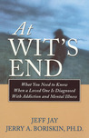 At Wits End: What You Need to Know When a Loved One Is Diagnosed with Addiction and Mental Illness