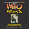 Weird Wisconsin: Your Travel Guide to Wisconsin's Local Legends and Best Kept Secrets