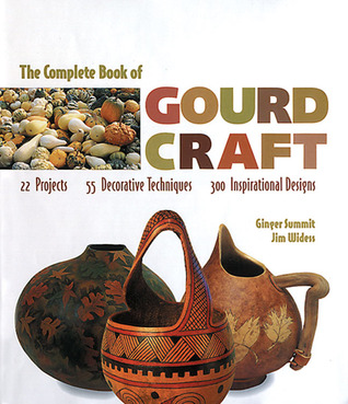 The Complete Book of Gourd Craft by Ginger Summit