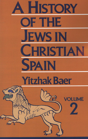 A History of the Jews in Christian Spain, Vol. 2: From the Fourteenth Century to the Expulsion