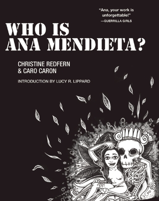 Who is Ana Mendieta? by Christine Redfern