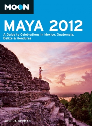 Moon Maya 2012: A Guide to Celebrations in Mexico, Guatemala, Belize and Honduras