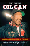 They Call Me Oil Can: Baseball, Drugs, and Life on the Edge