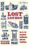 Lost London: An A-Z of Forgotten Landmarks and Lost Traditions