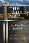 The Faded Map: The Story of the Lost Kingdoms of Scotland