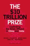 The $10 Trillion Prize: Captivating the Newly Affluent in China and India