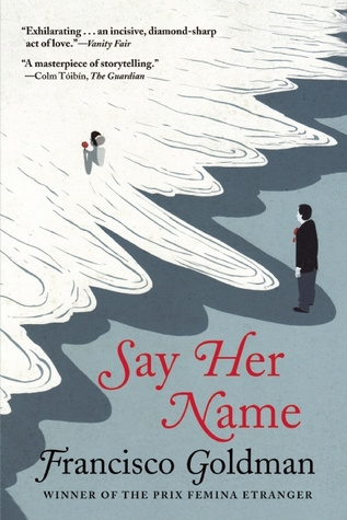 Say Her Name by Francisco Goldman