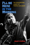 I'll Be Here in the Morning: The Songwriting Legacy of Townes Van Zandt
